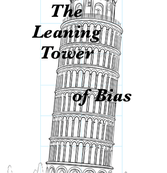 The Leaning Tower of Bias